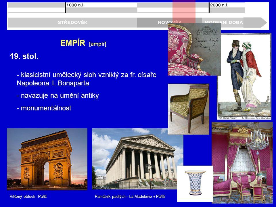 EMPÍR [ampír] 19. stol. - klasicistní umělecký sloh vzniklý za fr. císaře Napoleona I. Bonaparta.